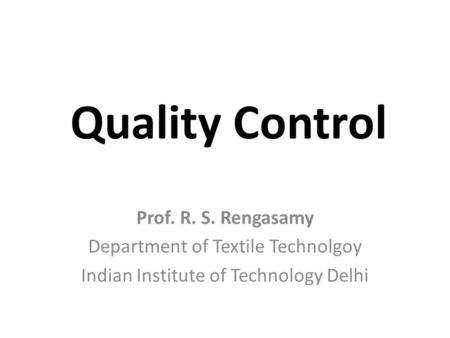 Quality Control Prof. R. S. Rengasamy Department of Textile Technolgoy