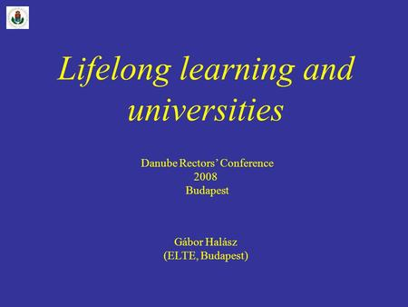 Lifelong learning and universities Danube Rectors' Conference 2008 Budapest Gábor Halász (ELTE, Budapest)