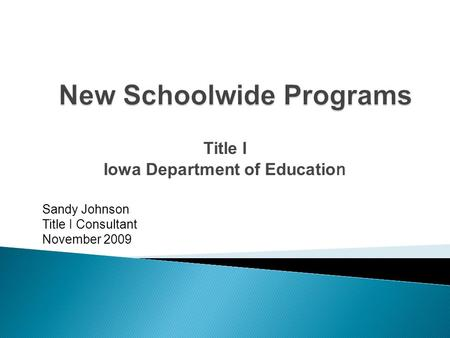 Title I Iowa Department of Educatio n Sandy Johnson Title I Consultant November 2009.