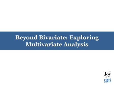 Beyond Bivariate: Exploring Multivariate Analysis.