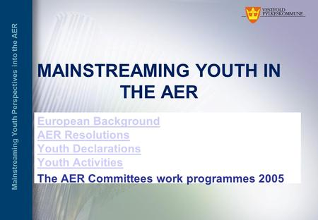 Mainstreaming Youth Perspectives into the AER MAINSTREAMING YOUTH IN THE AER European Background AER Resolutions Youth Declarations Youth Activities The.