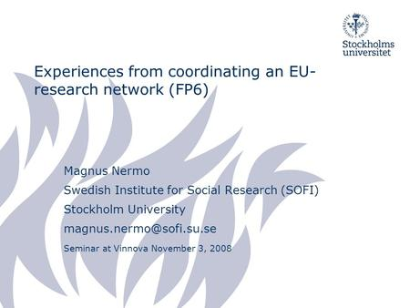 Experiences from coordinating an EU- research network (FP6) Magnus Nermo Swedish Institute for Social Research (SOFI) Stockholm University