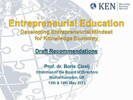 Prof. dr. Boris Cizelj Chairman of the Board of Directors Wolverhampton, UK 13th & 14th May 2013.
