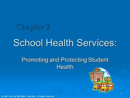 © 2007 McGraw-Hill Higher Education. All rights reserved. 1 School Health Services: Promoting and Protecting Student Health Chapter 2.