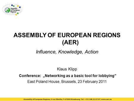 "ASSEMBLY OF EUROPEAN REGIONS (AER) Influence, Knowledge, Action Klaus Klipp Conference: ""Networking as a basic tool for lobbying"" East Poland House, Brussels,"
