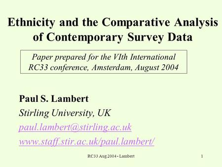 RC33 Aug 2004 - Lambert1 Ethnicity and the Comparative Analysis of Contemporary Survey Data Paul S. Lambert Stirling University, UK
