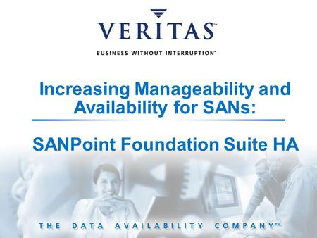 Increasing Manageability and Availability for SANs: SANPoint Foundation Suite HA.