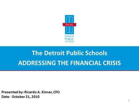 OFFICE OF CONTRACTING AND PROCUREMENT 1 Presented by: Ricardo A. Kisner, CFO Date: October 21, 2010 The Detroit Public Schools ADDRESSING THE FINANCIAL.