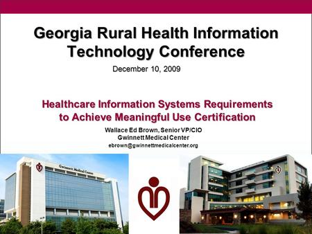 Georgia Rural Health Information Technology Conference Healthcare Information Systems Requirements to Achieve Meaningful Use Certification December 10,