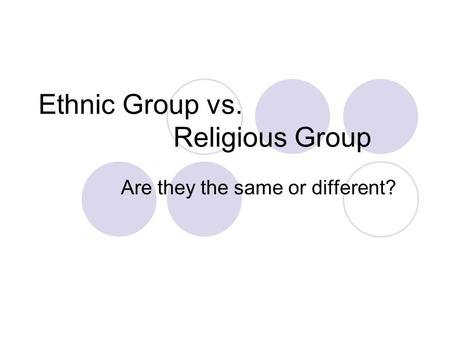 Ethnic Group vs. Religious Group Are they the same or different?