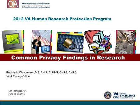 2012 VA Human Research Protection Program Patricia L. Christensen, MS, RHIA, CIPP/G, CHPS, CHPC VHA Privacy Office Common Privacy Findings in Research.