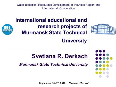 International educational and research projects of Murmansk State Technical University Svetlana R. Derkach Murmansk State Technical University Water Biological.