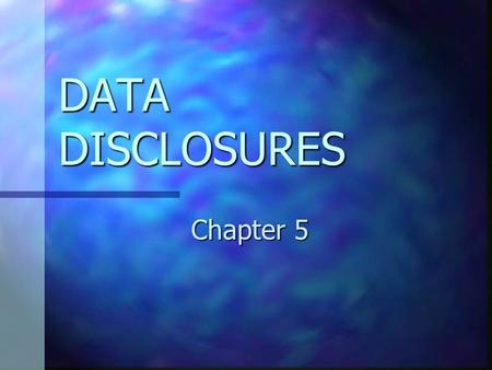DATA DISCLOSURES Chapter 5. CHAPTER 5 OBJECTIVES Understand why the overall economic and industry conditions matter to financial statement analysis. Understand.