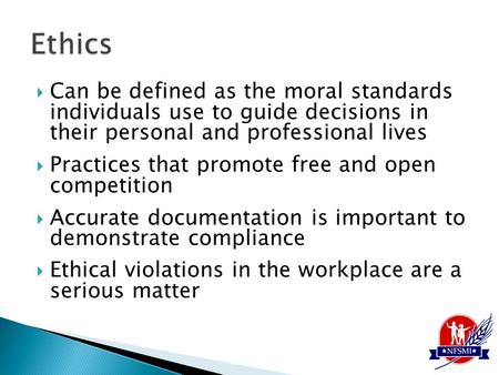  Can be defined as the moral standards individuals use to guide decisions in their personal and professional lives  Practices that promote free and open.