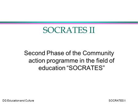 "DG Education and Culture SOCRATES II SOCRATES II Second Phase of the Community action programme in the field of education ""SOCRATES"""