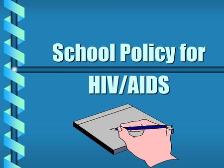 School Policy for HIV/AIDS. Importance of School Policy Rationale: A sound HIV policy will provide the following: b guidance to educators b reassurance.