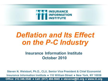 Deflation and Its Effect on the P-C Industry Steven N. Weisbart, Ph.D., CLU, Senior Vice President & Chief Economist Insurance Information Institute 