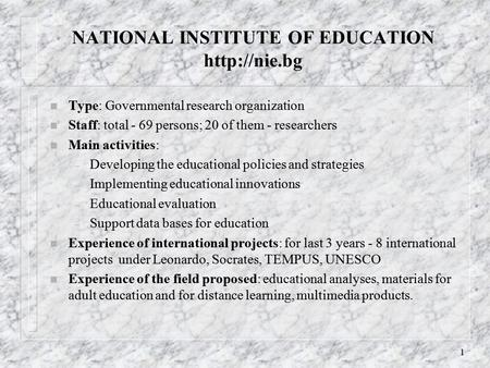 1 NATIONAL INSTITUTE OF EDUCATION  n Type: Governmental research organization n Staff: total - 69 persons; 20 of them - researchers n Main.