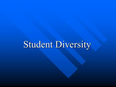 Student Diversity. In what ways are students diverse?