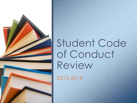 2013-2014 Student Code of Conduct Review. Please take out the book that looks like this.