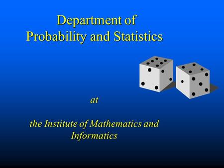 Department of Probability and Statistics at the Institute of Mathematics and Informatics Department of Probability and Statistics at the Institute of Mathematics.