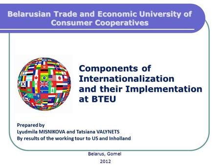 Components of Internationalization and their Implementation at BTEU Prepared by Lyudmila MISNIKOVA and Tatsiana VALYNETS By results of the working tour.