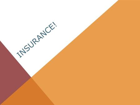 INSURANCE!. INSURANCE BASICS Life is full of RISK! You can't eliminate risk, but you can manage it! Insurance Manages your risk of financial loss from.