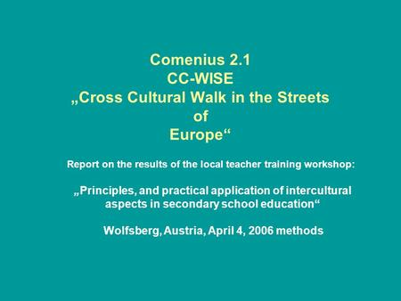 "Comenius 2.1 CC-WISE ""Cross Cultural Walk in the Streets of Europe"" Report on the results of the local teacher training workshop: ""Principles, and practical."