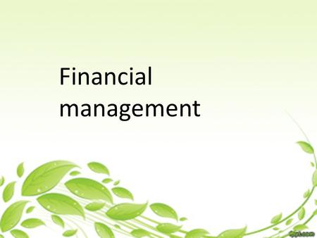 Financial management. a) The concept of money management Money as a resource for reaching goals. Money seems to be caught in the every problem of living.