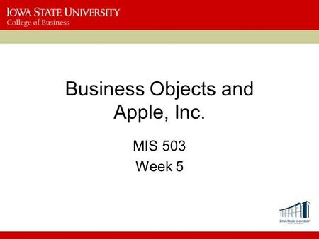 Business Objects and Apple, Inc. MIS 503 Week 5. Business Objects Why did SYSCO want to implement Business Intelligence (BI) software? –What are the potential.