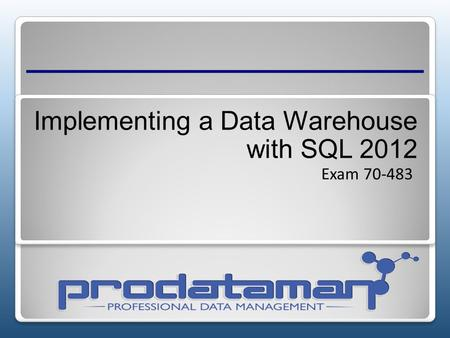 Implementing a Data Warehouse with SQL 2012 Exam 70-483.