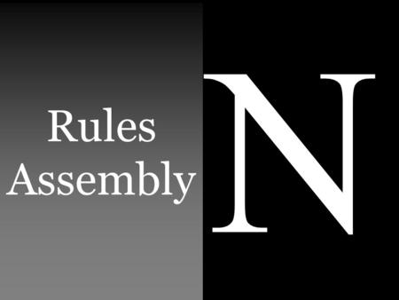 Rules Assembly N. ESLR's E xpected S choolwide L earning R esults Norco High's ESLR's R esponsible R eady to achieve R esourceful.