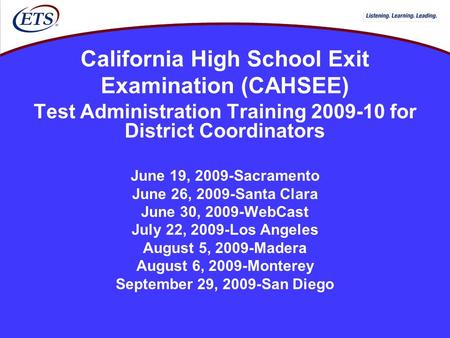 California High School Exit Examination (CAHSEE) Test Administration Training 2009-10 for District Coordinators June 19, 2009-Sacramento June 26, 2009-Santa.