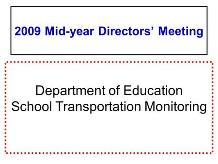 2009 Mid-year Directors' Meeting Department of Education School Transportation Monitoring.