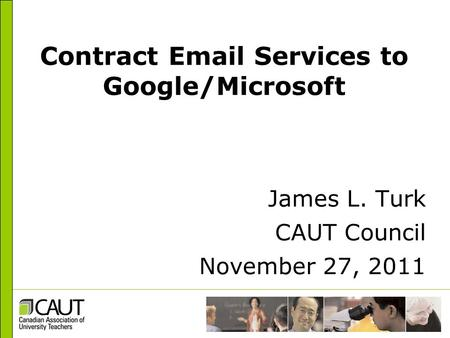 Contract Email Services to Google/Microsoft James L. Turk CAUT Council November 27, 2011.