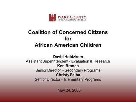 Coalition of Concerned Citizens for African American Children David Holdzkom Assistant Superintendent - Evaluation & Research Ken Branch Senior Director.