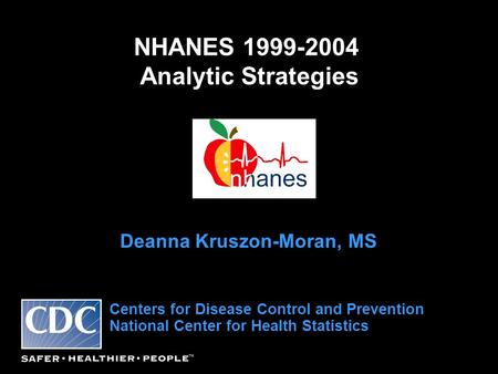 NHANES 1999-2004 Analytic Strategies Deanna Kruszon-Moran, MS Centers for Disease Control and Prevention National Center for Health Statistics.