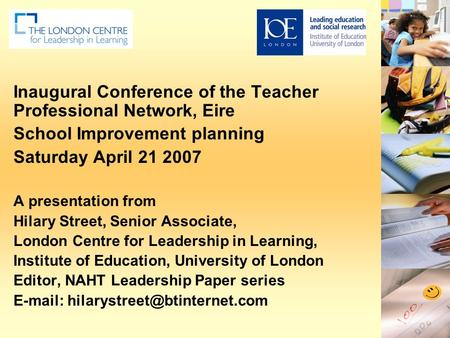 Inaugural Conference of the Teacher Professional Network, Eire School Improvement planning Saturday April 21 2007 A presentation from Hilary Street, Senior.