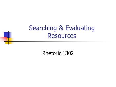 Searching & Evaluating Resources Rhetoric 1302. WWW vs. Periodical Databases WWW Contains text, images, sound, and video Anyone can publish pages on the.