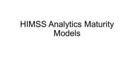HIMSS Analytics Maturity Models. HIMSS Analytics has created an EMR Adoption Model (EMRAM) that identifies the levels of electronic medical record (EMR)