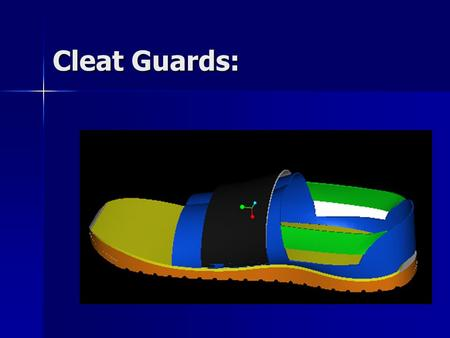 Cleat Guards:. The Team: Total group participation Total group participation Open communication 24/7 Open communication 24/7 Total support Total support.