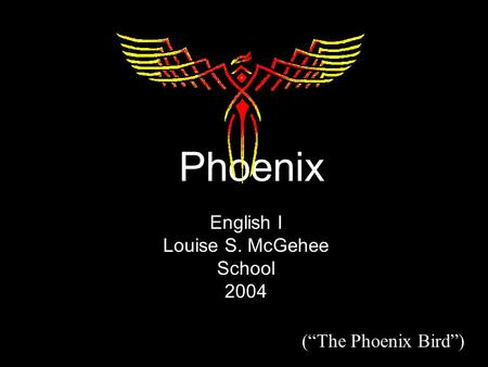 "Phoenix English I Louise S. McGehee School 2004 (""The Phoenix Bird"")"