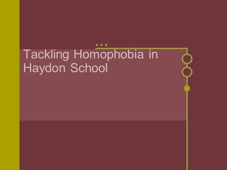 Tackling Homophobia in Haydon School. Is this true in your school? The Terrence Higgins' Trust and Stonewall survey of more than 300 schools in England.