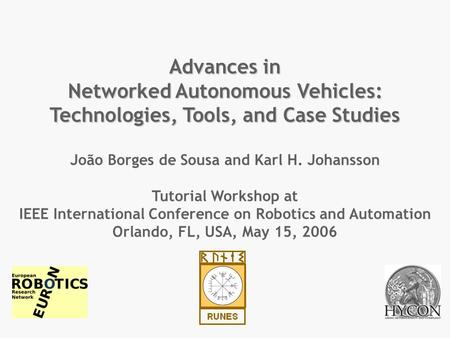 Advances in Networked Autonomous Vehicles: Technologies, Tools, and Case Studies João Borges de Sousa and Karl H. Johansson Tutorial Workshop at IEEE International.
