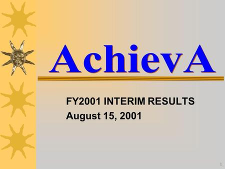 1 FY2001 INTERIM RESULTS August 15, 2001. 2 AGENDA  Company Update  Financial Performance  Q&A.