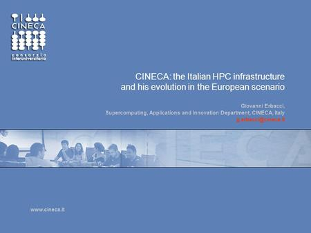 Www.cineca.it CINECA: the Italian HPC infrastructure and his evolution in the European scenario Giovanni Erbacci, Supercomputing, Applications and Innovation.
