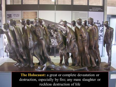 The Holocaust: a great or complete devastation or destruction, especially by fire; any mass slaughter or reckless destruction of life.