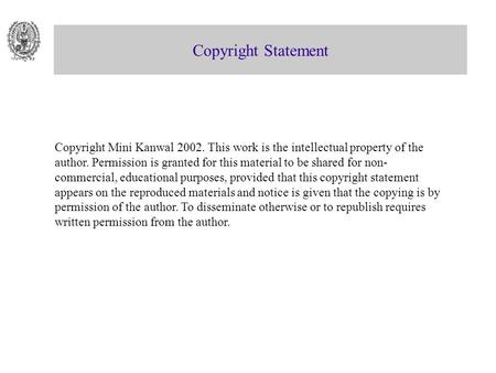 Copyright Statement Copyright Mini Kanwal 2002. This work is the intellectual property of the author. Permission is granted for this material to be shared.
