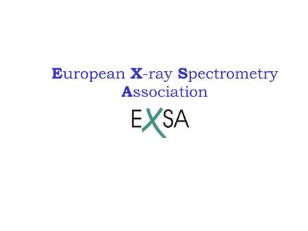 E uropean X -ray S pectrometry A ssociation. Main objective of the society: to promote innovation and cooperation of X-ray spectroscopists and analysts.