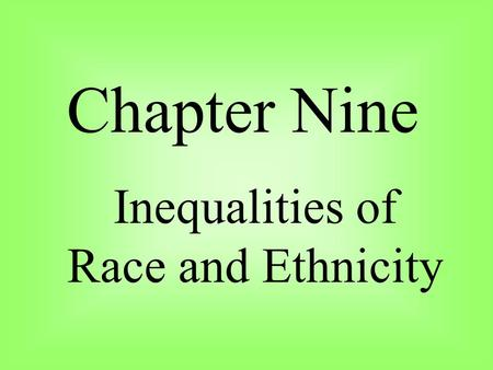 Chapter Nine Inequalities of Race and Ethnicity. What are some common stereotypes that you see on T.V.? What are the common roles played by: Whites?Blacks?Asians?Native.
